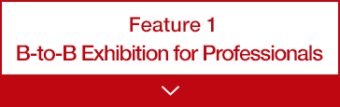 Feature1 B-to-B Exhibition for Professionals